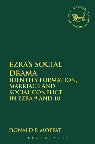 Ezra's Social Drama: Identity Formation, Marriage and Social Conflict in Ezra 9 and 10 - The Library of Hebrew Bible/Old Testament Studies (Paperback)