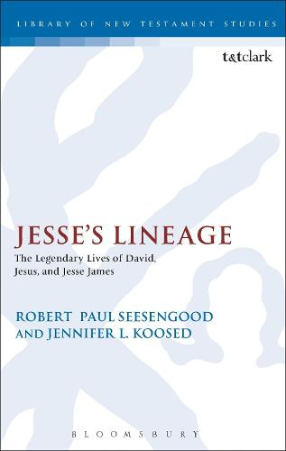 Jesse's Lineage: The Legendary Lives of David, Jesus, and Jesse James - The Library of New Testament Studies (Paperback)