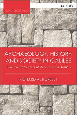 Archaeology, History, and Society in Galilee: The Social Context of Jesus and the Rabbis - T&T Clark Cornerstones (Paperback)