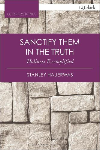 Sanctify them in the Truth: Holiness Exemplified - T&T Clark Cornerstones (Paperback)