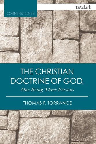 The Christian Doctrine of God, One Being Three Persons - T&T Clark Cornerstones (Paperback)