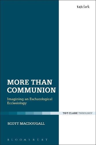 More Than Communion: Imagining an Eschatological Ecclesiology - Ecclesiological Investigations (Hardback)