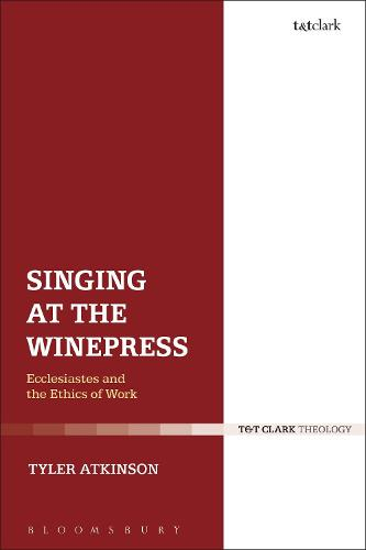 Singing at the Winepress: Ecclesiastes and the Ethics of Work (Hardback)