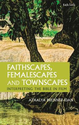 Faithscapes, Femalescapes and Townscapes: Interpreting the Bible in Film (Paperback)