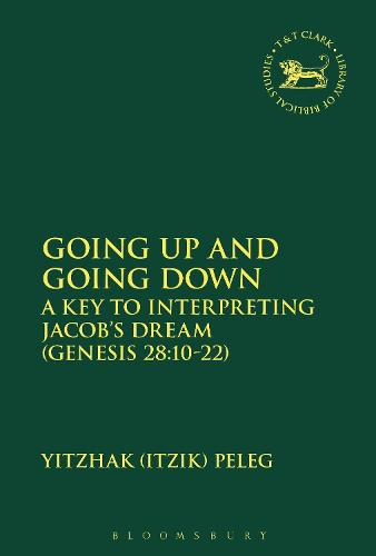 Going Up and Going Down: A Key to Interpreting Jacob's Dream (Gen 28.10-22) - The Library of Hebrew Bible/Old Testament Studies (Hardback)