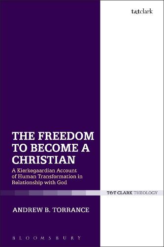 The Freedom to Become a Christian: A Kierkegaardian Account of Human Transformation in Relationship with God (Hardback)