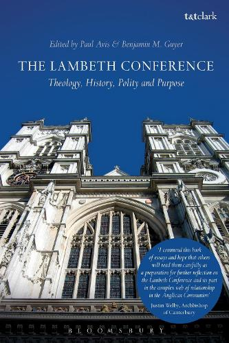 The Lambeth Conference: Theology, History, Polity and Purpose (Hardback)