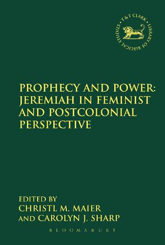 Prophecy and Power: Jeremiah in Feminist and Postcolonial Perspective - The Library of Hebrew Bible/Old Testament Studies (Paperback)