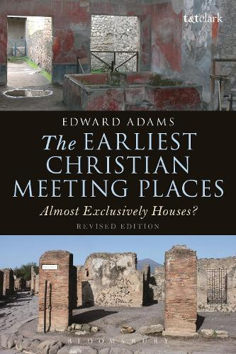 The Earliest Christian Meeting Places: Almost Exclusively Houses? - The Library of New Testament Studies (Paperback)
