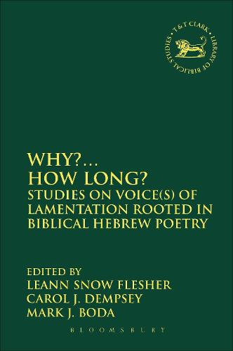 Why?... How Long?: Studies on Voice(s) of Lamentation Rooted in Biblical Hebrew Poetry - The Library of Hebrew Bible/Old Testament Studies (Paperback)