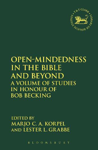 Open-Mindedness in the Bible and Beyond: A Volume of Studies in Honour of Bob Becking - The Library of Hebrew Bible/Old Testament Studies (Hardback)