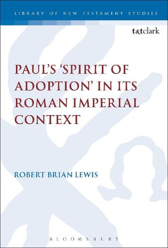 Paul's 'Spirit of Adoption' in its Roman Imperial Context - The Library of New Testament Studies (Hardback)