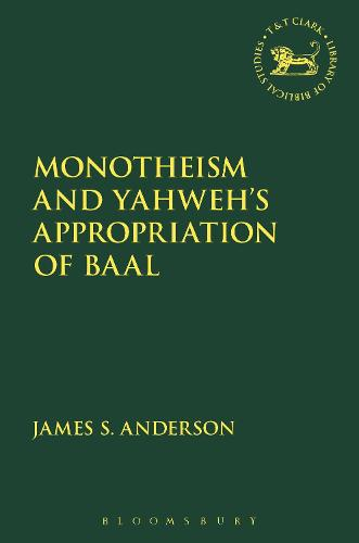 Monotheism and Yahweh's Appropriation of Baal - The Library of Hebrew Bible/Old Testament Studies (Hardback)