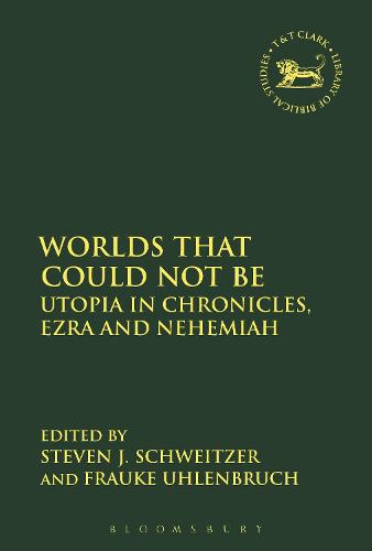 Worlds that Could Not Be: Utopia in Chronicles, Ezra and Nehemiah - The Library of Hebrew Bible/Old Testament Studies (Hardback)