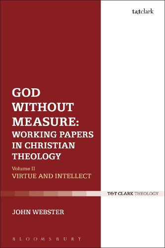God Without Measure: Working Papers in Christian Theology: Volume 2: Virtue and Intellect (Hardback)