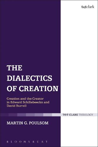 The Dialectics of Creation: Creation and the Creator in Edward Schillebeeckx and David Burrell (Paperback)