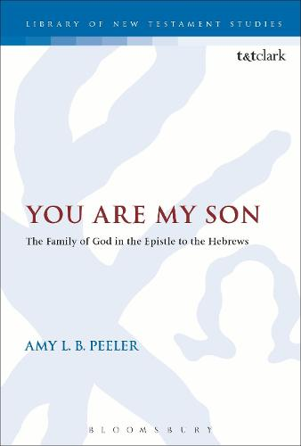 You Are My Son: The Family of God in the Epistle to the Hebrews - The Library of New Testament Studies (Paperback)