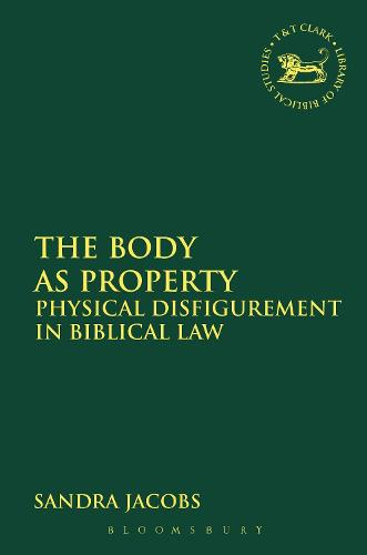 The Body as Property: Physical Disfigurement in Biblical Law - The Library of Hebrew Bible/Old Testament Studies (Paperback)