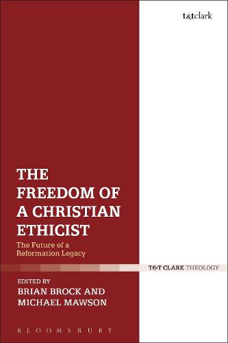 The Freedom of a Christian Ethicist: The Future of a Reformation Legacy (Hardback)