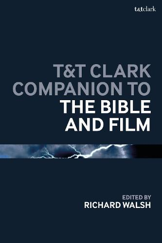 T&T Clark Companion to the Bible and Film - Bloomsbury Companions (Hardback)