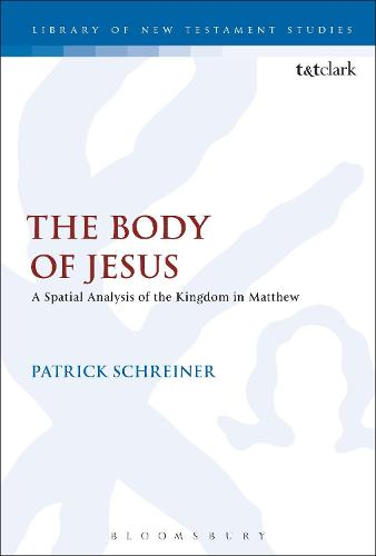 The Body of Jesus: A Spatial Analysis of the Kingdom in Matthew - The Library of New Testament Studies (Hardback)