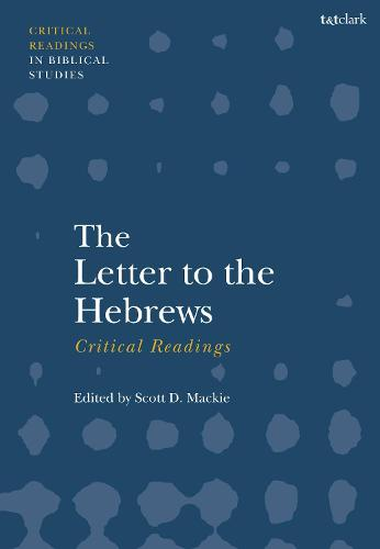 The Letter to the Hebrews: Critical Readings - T&T Clark Critical Readings in Biblical Studies (Hardback)