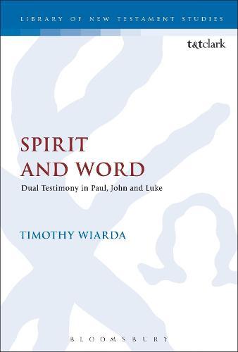 Spirit and Word: Dual Testimony in Paul, John and Luke - The Library of New Testament Studies (Hardback)