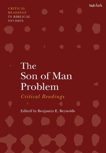 The Son of Man Problem: Critical Readings - T&T Clark Critical Readings in Biblical Studies (Hardback)