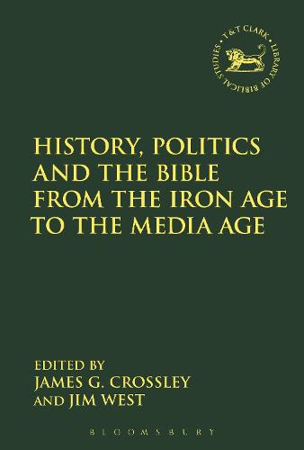 History, Politics and the Bible from the Iron Age to the Media Age - The Library of Hebrew Bible/Old Testament Studies (Hardback)