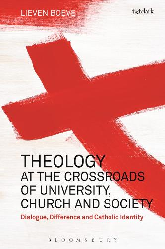 Theology at the Crossroads of University, Church and Society: Dialogue, Difference and Catholic Identity (Hardback)