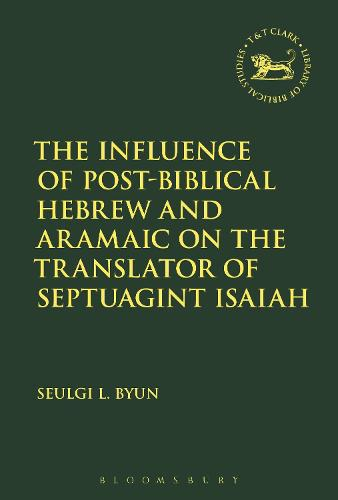 The Influence of Post-Biblical Hebrew and Aramaic on the Translator of Septuagint Isaiah - Hebrew Bible and Its Versions (Hardback)