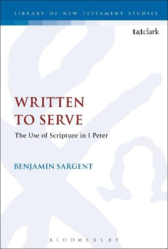 Written To Serve: The Use of Scripture in 1 Peter - The Library of New Testament Studies (Paperback)