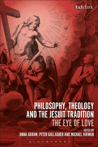 Philosophy, Theology and the Jesuit Tradition: 'The Eye of Love' (Hardback)