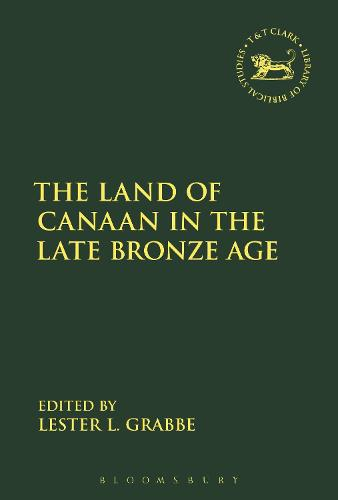 The Land of Canaan in the Late Bronze Age - The Library of Hebrew Bible/Old Testament Studies (Hardback)