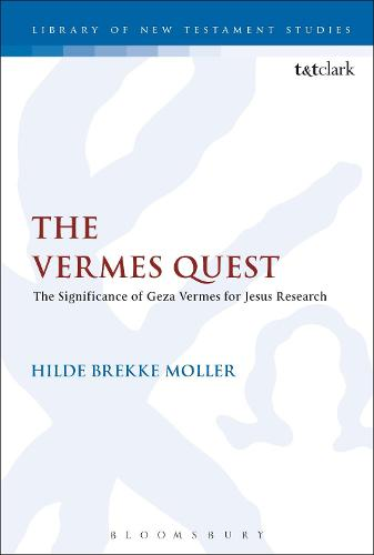 The Vermes Quest: The Significance of Geza Vermes for Jesus Research - The Library of New Testament Studies (Hardback)