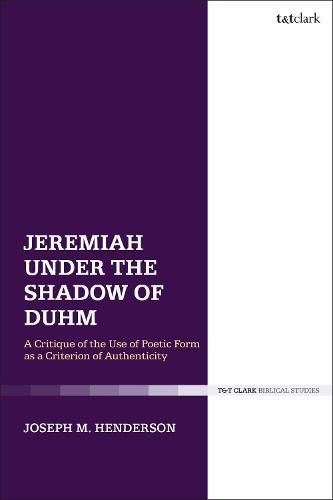 Jeremiah Under the Shadow of Duhm: A Critique of Poetic Form as a Criterion Authenticity (Hardback)