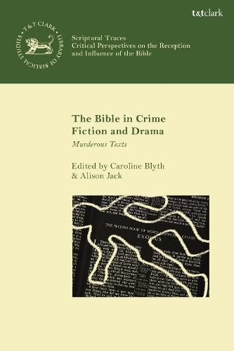 The Bible in Crime Fiction and Drama: Murderous Texts - Scriptural Traces (Hardback)