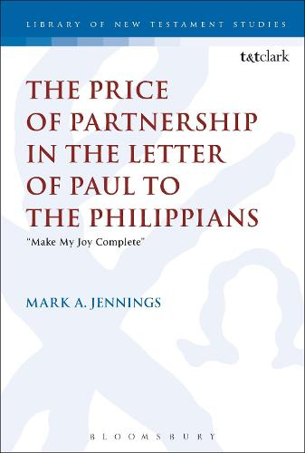 "The Price of Partnership in the Letter of Paul to the Philippians: ""Make My Joy Complete"" - The Library of New Testament Studies (Hardback)"