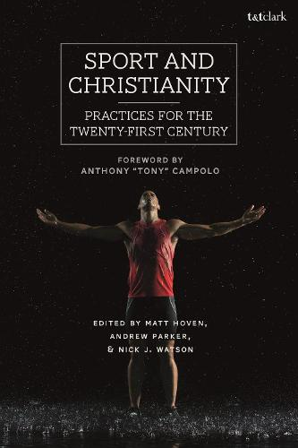 Sport and Christianity: Practices for the Twenty-First Century (Hardback)