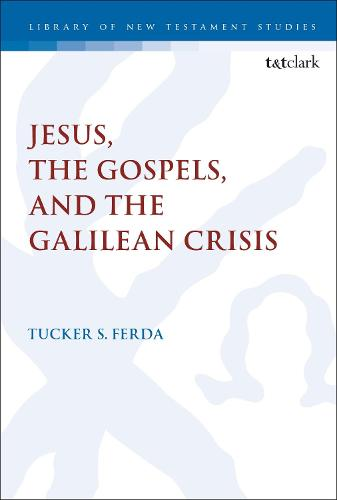 Jesus, the Gospels, and the Galilean Crisis - The Library of New Testament Studies (Hardback)