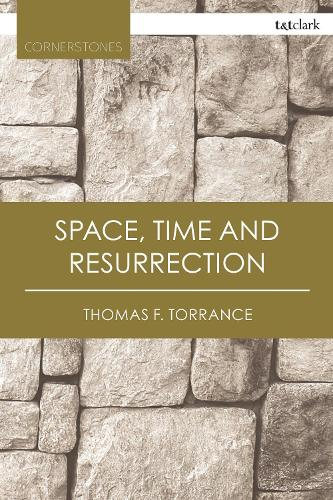 Space, Time and Resurrection - T&T Clark Cornerstones (Paperback)