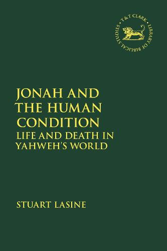 Jonah and the Human Condition: Life and Death in Yahweh's World - The Library of Hebrew Bible/Old Testament Studies (Hardback)