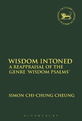 Wisdom Intoned: A Reappraisal of the Genre 'Wisdom Psalms' - The Library of Hebrew Bible/Old Testament Studies (Paperback)