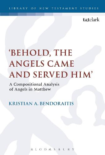 'Behold, the Angels Came and Served Him': A Compositional Analysis of Angels in Matthew - The Library of New Testament Studies (Paperback)