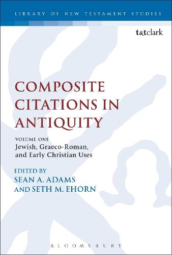 Composite Citations in Antiquity: Volume One: Jewish, Graeco-Roman, and Early Christian Uses - The Library of New Testament Studies (Paperback)