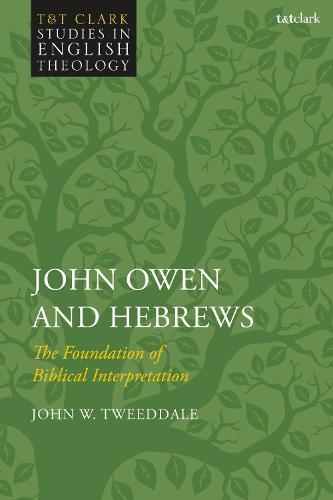 John Owen and Hebrews: The Foundation of Biblical Interpretation - T&T Clark Studies in English Theology (Hardback)