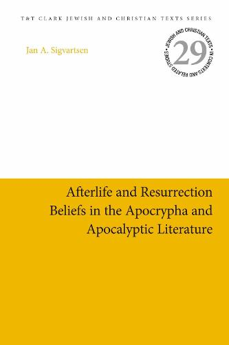 Afterlife and Resurrection Beliefs in the Apocrypha and Apocalyptic Literature - Jewish and Christian Texts (Hardback)