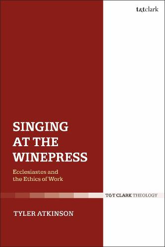 Singing at the Winepress: Ecclesiastes and the Ethics of Work (Paperback)