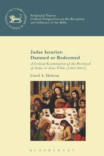 Judas Iscariot: Damned or Redeemed: A Critical Examination of the Portrayal of Judas in Jesus Films (1902-2014) - Scriptural Traces (Paperback)