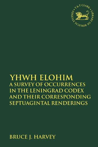 YHWH Elohim: A Survey of Occurrences in the Leningrad Codex and their Corresponding Septuagintal Renderings - The Library of Hebrew Bible/Old Testament Studies (Paperback)
